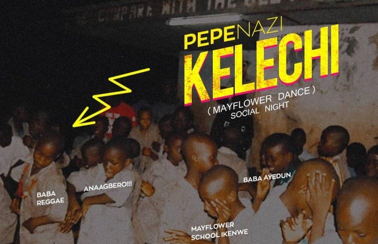 Pepenazi Drops New Song 'Kelechi' Accompanied The Video
