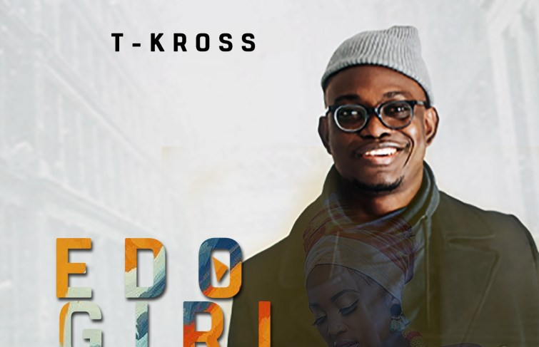 T-Kross Is Back With A Bang With New Song 'Edo Girl'