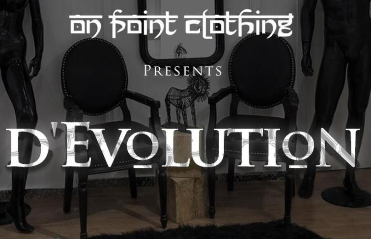 ONPOINT CLOTHING presents D'EVOLUTION