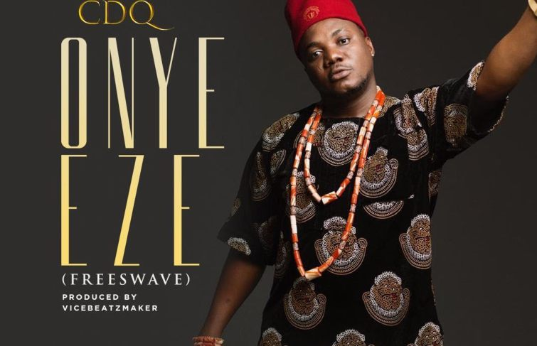 """CDQ Releases """"Onye Eze"""""""