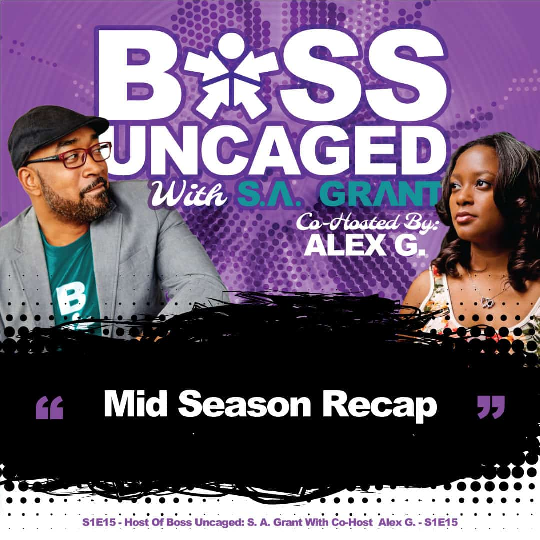 Host Of Boss Uncaged: S. A. Grant With Co-Host Alex G. - S1E15 (#15)