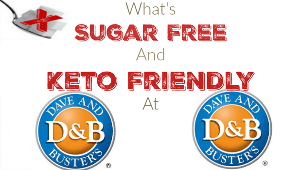 What is Sugar Free and Keto Friendly at Dave & Busters?