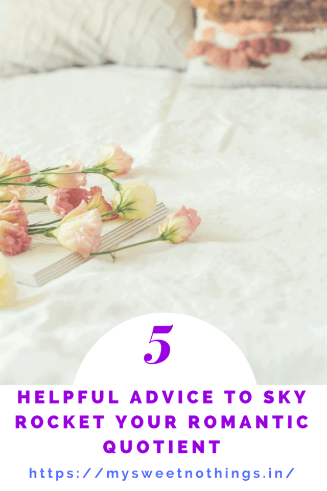 5 Helpful Advice To Sky Rocket Your Romantic Quotient