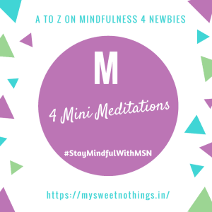 A To Z On Mindfulness : M For Mini Meditation