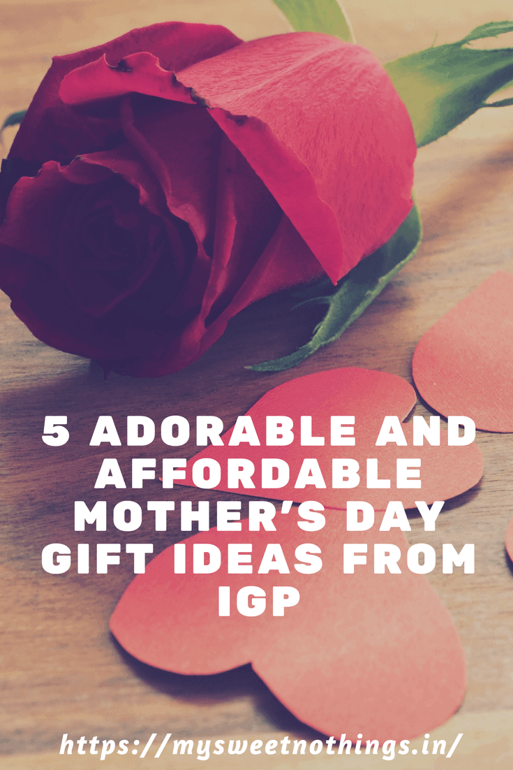 5 Adorable And Affordable Mother's Day Gift Ideas From IGP