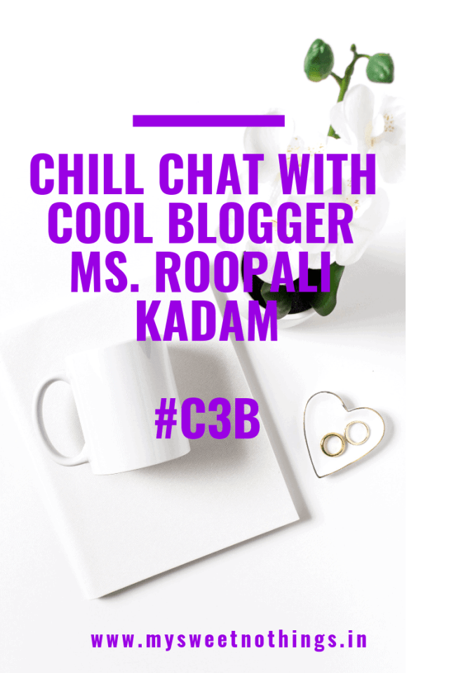 Chill Chat With Cool Blogger Ms. Roopali Kadam #C3B #MySweetNothings #vasanthapins #bloggerinterview #blogging #guestpost
