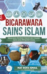 Bicarawara Sains Islam : Menerobos Kerdipan Sejarah dan Falsafah Sains yang Mengubah Dunia