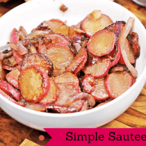 "Simple Sauteed Radishes are low carb and THM ""S"". They make a great side dish with any protein."
