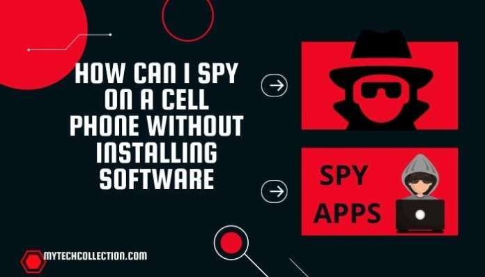 How Can I Spy On Cell Phone Without Installing Software On Phone