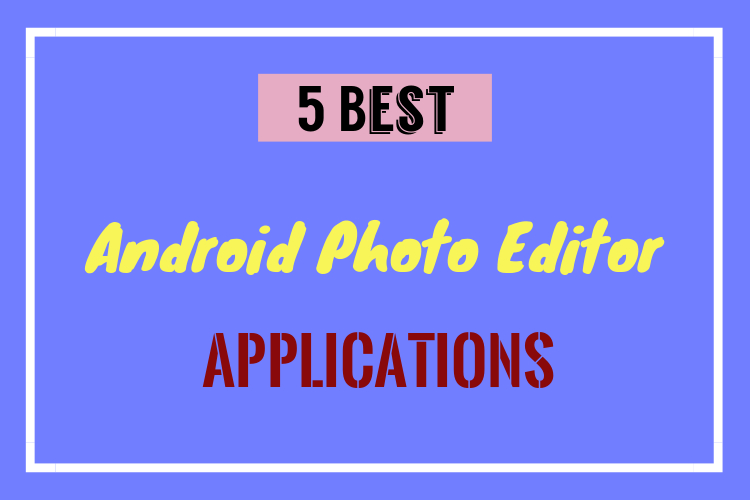 5 Best Android Photo Editor Apps