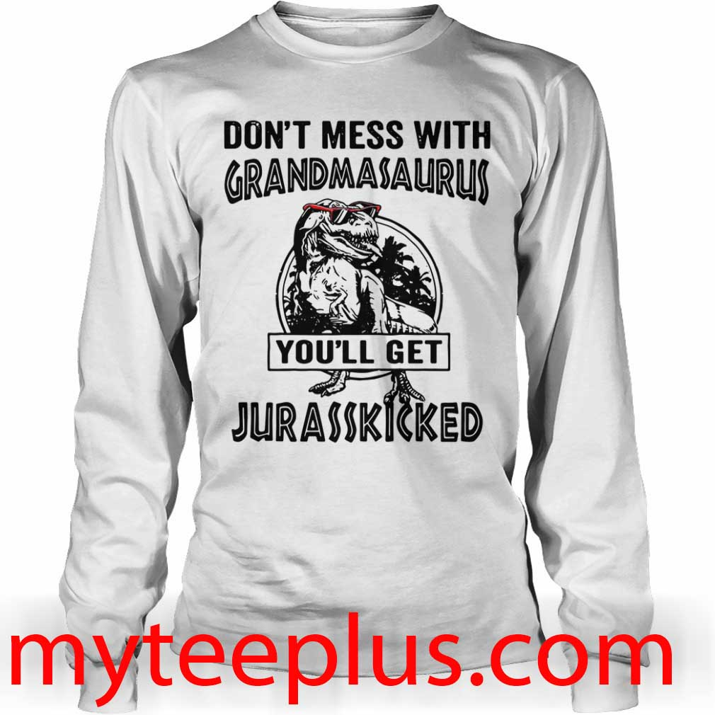 Dinosaur Don't mess with grandmasaurus you'll get jurasskicked Long sleeve