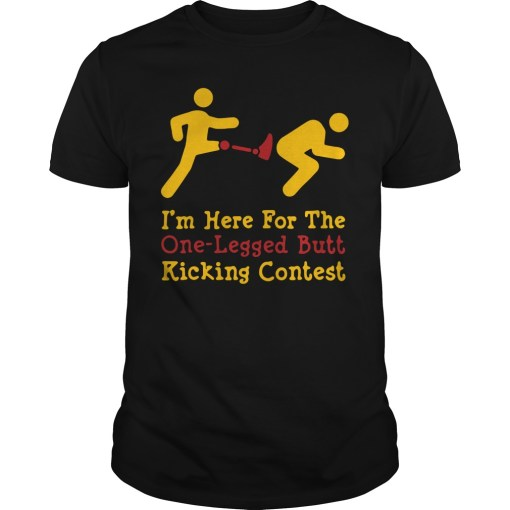I'm here for the one-legged butt kicking contest shirt