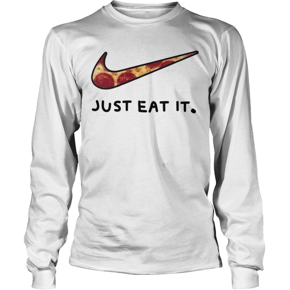 Pizza Just eat it long sleeve