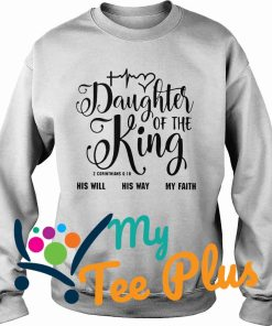 Daughter Of The King His Will His Way My Faith Sweater