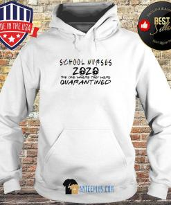 School nurses 2020 the one where they were quarantined s Hoodie