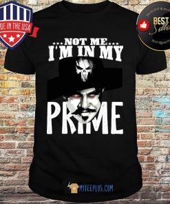 Camiseta Justiceiro Not Me I'm In My Prime Art shirt