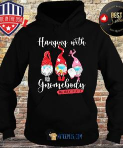 Hanging With Gnomebody Quarantined Toilet Paper Covid-19 s Hoodie