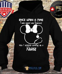 Minnie Mouse Once Upon A Time I Was Sweet And Innocent Then I Started Working As A Nurse s Hoodie