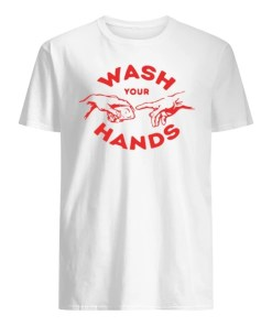 Wash Your Hands Funny shirt