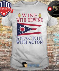 Wine With Dewine Snackin With Acton Ohio State Flag shirt