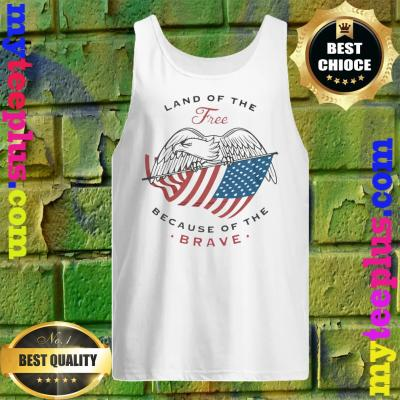 Eagle Land Of The Free Because Of The Brave tank top