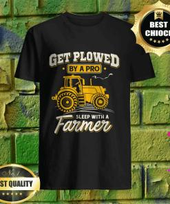 Get Plowed By A Pro Sleep With A Farmer shirt