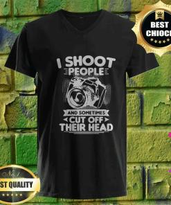 I Shoot People And Sometimes Cut Off Their Heads v neck
