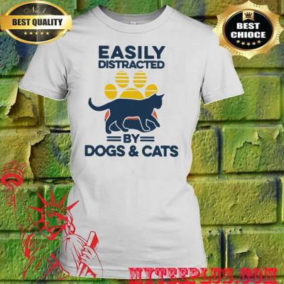 Easily distracted by dogs and cats women's t shirt