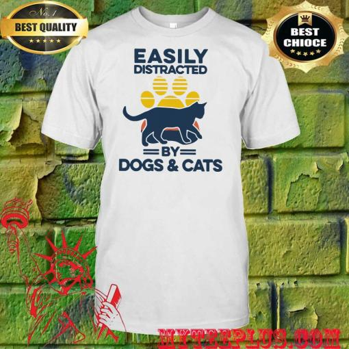 Easily distracted by dogs and cats shirt