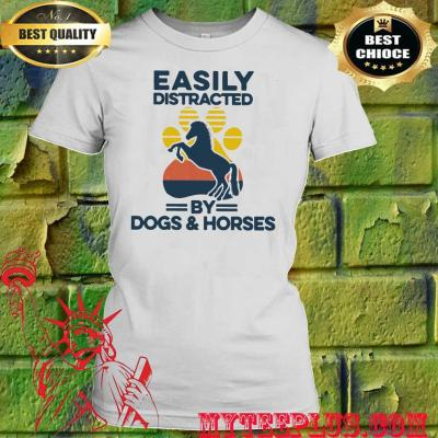 Easily distracted by dogs and horses women's t shirt