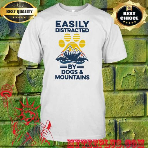 Easily distracted by Dogs and Mountains shirt