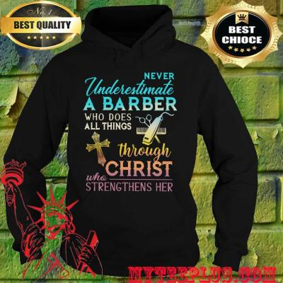 Never Underestimate A Barber Who Does All Things Through Christ Who Strengthens Her Cross hoodie