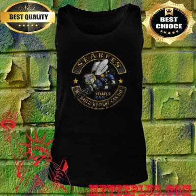 Seabees We Build We Fight Can Do tank top