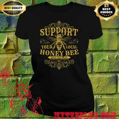 Support Your Local Honey Bee Save The Bees women's T-Shirt