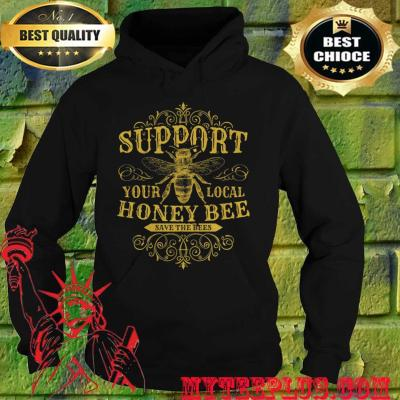 Support Your Local Honey Bee Save The Bees hoodie