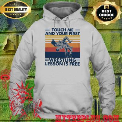 Touch Me And Your First Wrestling Lesson Is Free Vintage hoodie