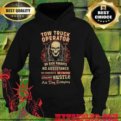 Tow Truck Operator No Rich Parents No Assistance Straight Hustle All Day Everyday Skull hoodie