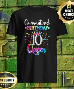 10th Quarantine birthday Queen Shirt