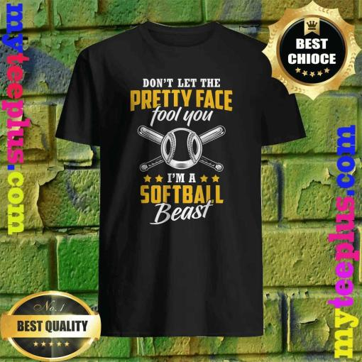 Dont Let The Pretty Face Fool You Im A Softball Beast Shirt