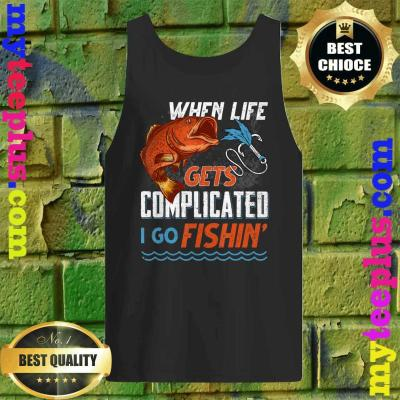 Fishing - When Life Gets Complicated I Go Fishin Tank top