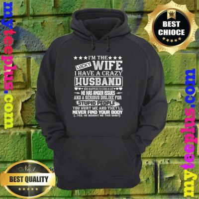 I Am A Lucky Wife I Have A Crazy Husband Valentine Gift hoodie
