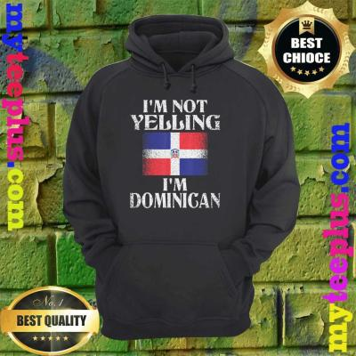 I'm Not Yelling, I'm Dominican hoodie