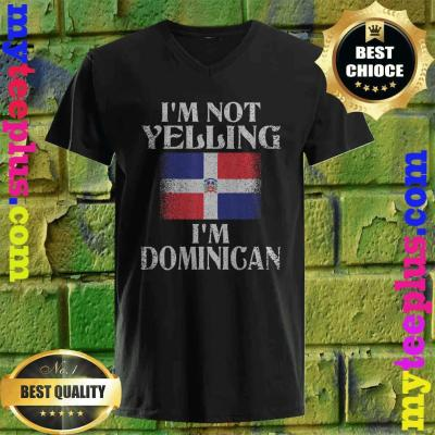 I'm Not Yelling, I'm Dominican v neck