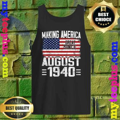 Making America Great Since August 1940 tank top