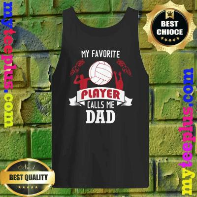 My Favorite Volleyball Player Calls Me Dad tank top
