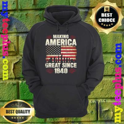 Retro Making America Great From 1940 80th Birthday Gifts hoodie