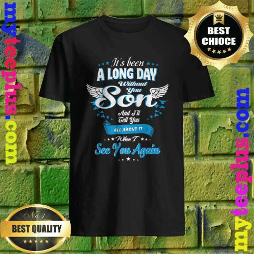 It's Been a Long Day Without You My Son When I See You Again Shirt