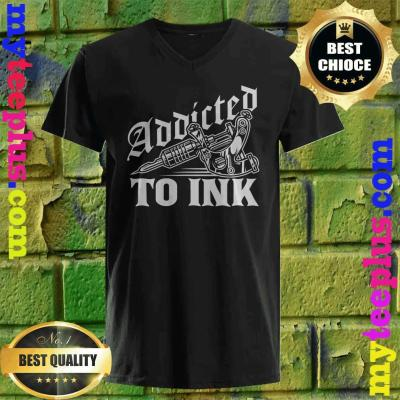 Addicted To Ink Tattoo Lover Tattoo Artist Gift v neck
