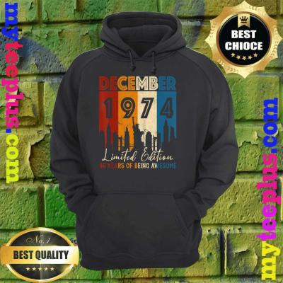December 1974. Limited Edition. 46 Years of Being Awesome hoodie