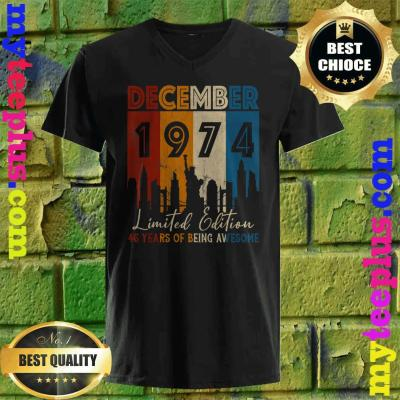 December 1974. Limited Edition. 46 Years of Being Awesome v neck